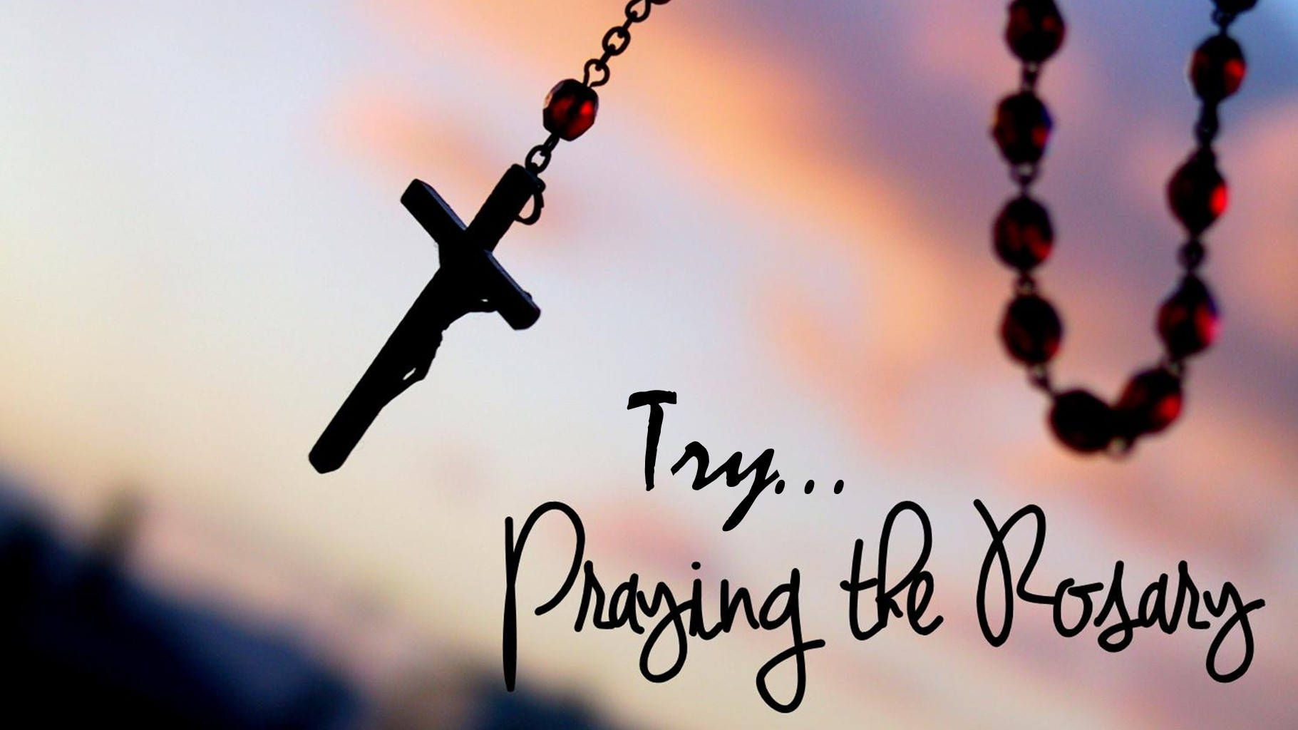 Try Praying the Rosary